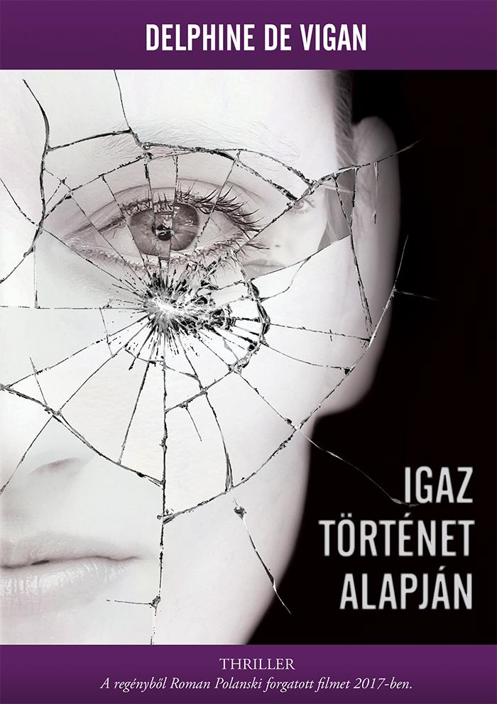 Delphine de Vigan: Igaz történet alapján