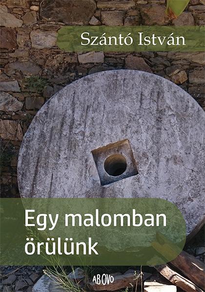Szántó István: Egy malomban örülünk