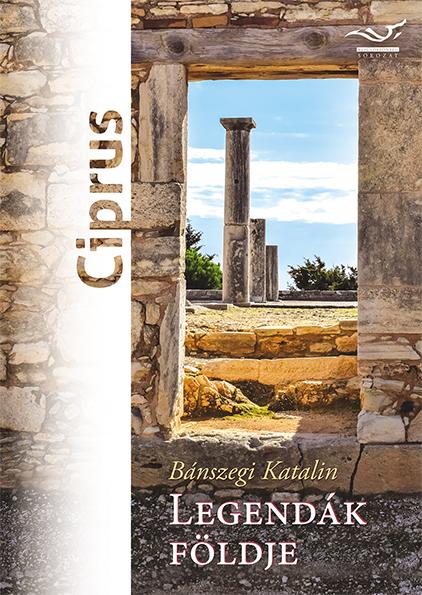 Bánszegi Katalin: Legendák földje – Ciprus