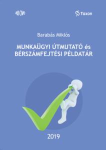 Hamarosan megjelenik: Barabás Miklós: Munkaügyi útmutató és bérszámfejtési példatár – 2019