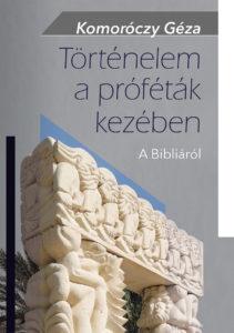 Komoróczy Géza: Történelem a próféták kezében