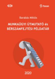 Barabás Miklós: MUNKAÜGYI ÚTMUTATÓ ÉS BÉRSZÁMFEJTÉSI PÉLDATÁR 2020