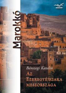 ELŐKÉSZÜLETBEN! Bánszegi Katalin: Az Ezeregyéjszaka meseországa – Marokkó